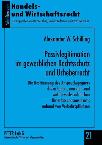 Passivlegitimation im gewerblichen Rechtsschutz und Urheberrecht: Die Bestimmung des Anspruchsgegners des urheber-, marken- und wettbewerbsrechtlichen ... zum Handels- und Wirtschaftsrecht, Band 21)