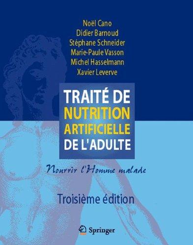Traite de Nutrition Artificielle de l'Adulte: Nourrir l'Homme Malade