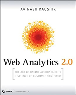 Web Analytics 2.0: The Art of Online Accountability and Science of Customer Centricity by [Kaushik, Avinash]