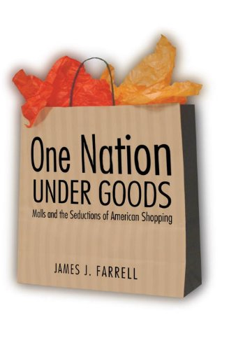One Nation Under Goods: Malls and the Secuctions of American Shopping: Malls and the Seductions of American Shopping