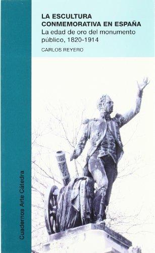La escultura conmemorativa en España: La edad de oro del monumento público, 1820-1914 (Cuadernos Arte Cátedra) por Carlos Reyero Hermosilla