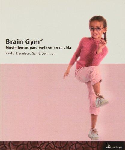 Brain gym - movimientos para mejorar tu vida por Gail E. Dennison