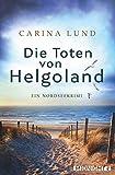 Die Toten von Helgoland: Ein Nordseekrimi von Carina Lund