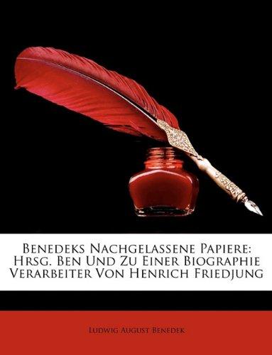 Benedeks Nachgelassene Papiere: Hrsg. Ben Und Zu Einer Biographie Verarbeiter Von Henrich Friedjung