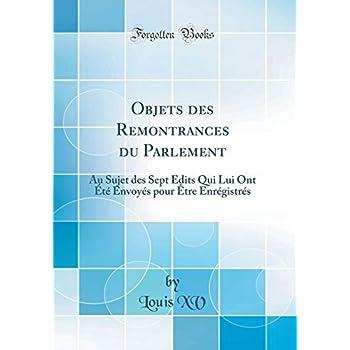 Objets Des Remontrances Du Parlement: Au Sujet Des Sept Edits Qui Lui Ont Été Envoyés Pour Être Enrégistrés (Classic Reprint)