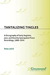Tantalizing Tingles: A Discography of Early Ragtime, Jazz, and Novelty Syncopated Piano Recordings, 1889-1934