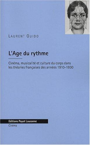 L'Age du rythme : Cinéma, musicalité et culture du corps dans les théories françaises des années 1910-1930