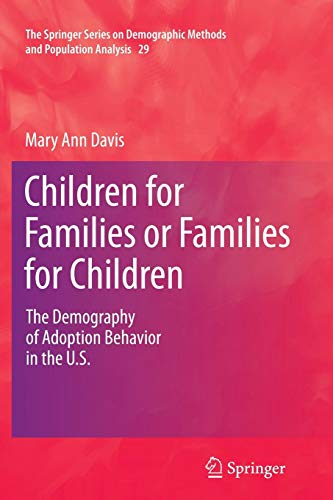 Children for Families or Families for Children: The Demography of Adoption Behavior in the U.S. (The Springer Series on Demographic Methods and Population Analysis, Band 29)