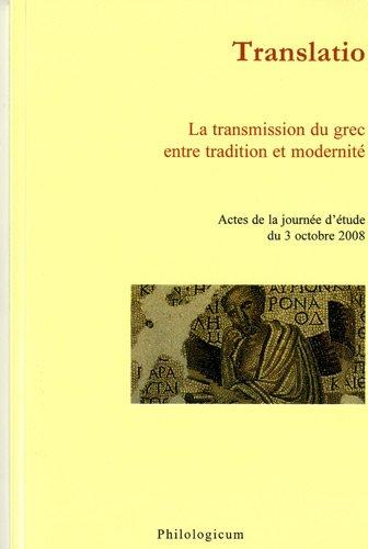 Translatio : La transmission du grec entre tradition et modernit : Actes de la journe d'tude du 3 octobre 2008