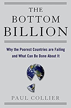The Bottom Billion: Why the Poorest Countries are Failing and What Can Be Done About It par [Collier, Paul]
