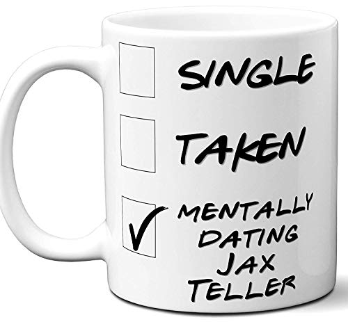 Funny Jax Teller Mug. Single, Taken, Mentally Dating Coffee, Tea Cup. Perfect Novelty Gift Idea for Any Charlie Hunnam Sons of Anarchy Fan, Lover. Women, Men Boys, Girls. 11 ounces. (Sons Of Anarchy Womens)