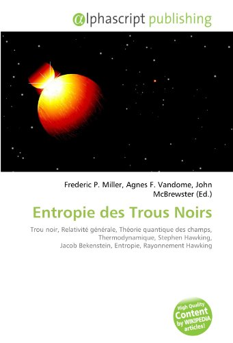 Entropie des Trous Noirs: Trou noir, Relativité générale, Théorie quantique des champs, Thermodynamique, Stephen Hawking, Jacob Bekenstein, Entropie, Rayonnement Hawking