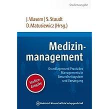 Medizinmanagement: Grundlagen und Praxis des Managements in Gesundheitssystem und Versorgung