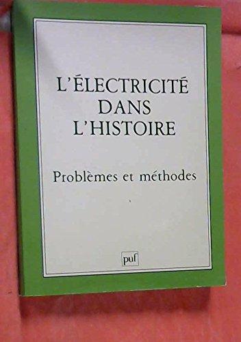 L'electricite dans l'histoire: Problemes et methodes : actes du Colloque de l'Association pour l'histoire de l'electricite en France, Paris, 11-13 octobre 1983 par Association pour l'histoire de l'electricite en France