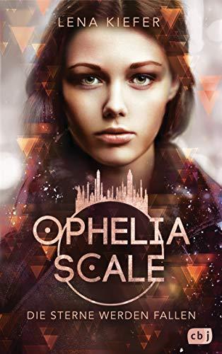 Ophelia Scale - Die Sterne werden fallen (Die Ophelia Scale-Reihe 3)