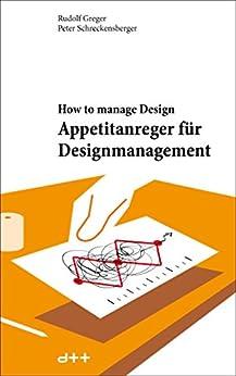 Appetitanreger für Designmanagement: How to manage Design von [Greger, Rudolf, Schreckensberger, Peter]