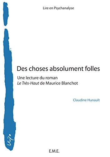 Des choses absolument folles: Une lecture du Très-haut de Maurice Blanchot (Lire en psychanalyse) par Claudine Hunault