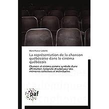 La représentation de la chanson québécoise dans le cinéma québécois: Chanson et cinéma comme symbole d'une affirmation nationale et catalyseur des et individuelles (Omn.Pres.Franc.)