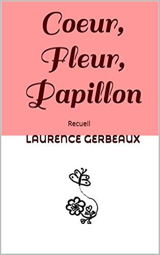 Coeur, Fleur, Papillon: Recueil