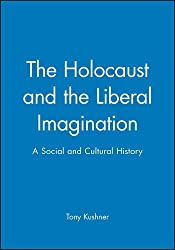 The Holocaust and the Liberal Imagination: A Social and Cultural History (Jewish Society and Culture) by Tony Kushner (1995-01-09)
