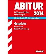 Abitur-Prüfungsaufgaben Gymnasium Baden-Württemberg. Mit Lösungen / Geschichte 2014: Mit den Original-Prüfungsaufgaben