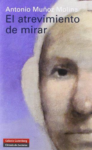 El Atrevimiento De Mirar (Ensayo) por Antonio Muñoz Molina