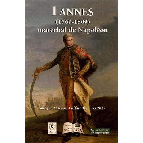 Lannes (1769-1809) maréchal de Napoléon : Colloque Maisons-Laffitte, 18 mars 2017