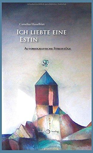 Ich liebte eine Estin: Autobiografische Streifzüge