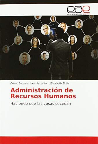 Administración de Recursos Humanos: Haciendo que las cosas sucedan par César Augusto Lara Ascuntar