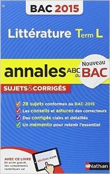 Annales ABC du BAC 2015 Littérature Term L de Sylvia Roustant,Françoise Cahen-Pinon ( 1 août 2014 )