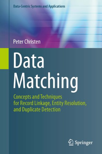 Data Matching: Concepts and Techniques for Record Linkage, Entity Resolution, and Duplicate Detection (Data-Centric Systems and Applications) (English Edition)