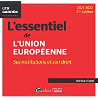 L'essentiel de l'Union européenne: Ses institutions et son droit