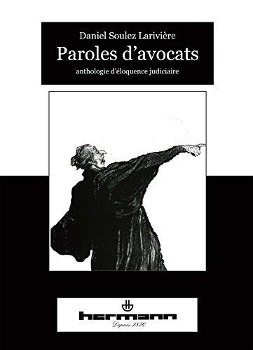 Paroles d'avocats: Anthologie d'éloquence judiciaire