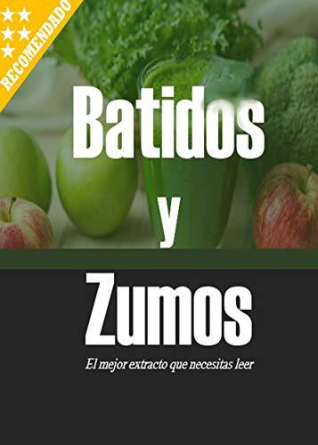 Batidos y Zumos: El mejor extracto que necesitas leer por L.J. RODRIGUEZ
