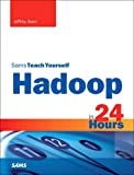 Hadoop in 24 Hours, Sams Teach Yourself (Sams Teach Yourself in 24 Hours)