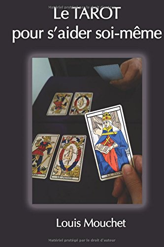 Le Tarot: Le Tarot, pour s'aider soi-même par Louis Mouchet