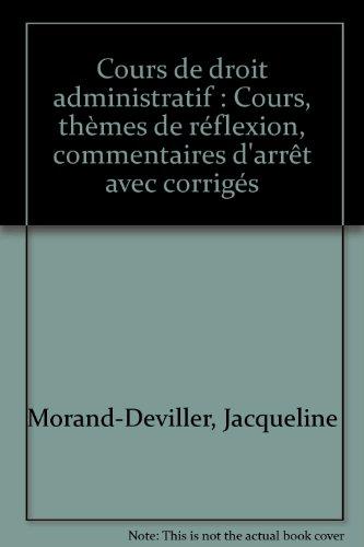 Cours de droit administratif : Cours, thèmes de réflexion, commentaires d'arrêt avec corrigés