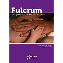 Fulcrum. Pensamientos de Osteopatía en el Niño y la Familia: Historia, principios y futuro (Spanish Edition)