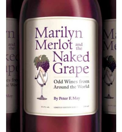 [ MARILYN MERLOT AND THE NAKED GRAPE: ODD WINES FROM AROUND THE WORLD ] BY May, Peter F. ( Author ) [ 2006 ] Paperback