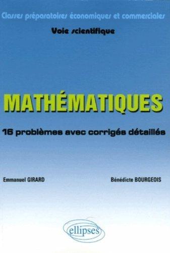 Mathématiques classes préparatoires économiques et commerciales Voie scientifique : 16 problèmes avec corrigés détaillés suivi d'un fichier de méthode de Emmanuel Girard (10 août 2006) Broché