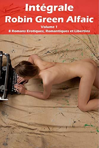 Couverture du livre Intégrale Robin Green Alfaic - Volume 1 - 8 Romans Erotiques, Romantiques et Libertins