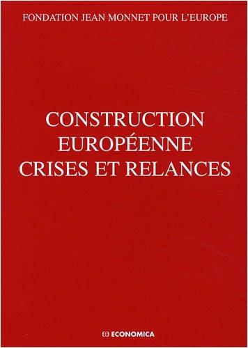 Construction européenne crises et relances : Actes du colloque organisé par la Fondation Jean Monnet pour l'Europe, Lausanne, 18 et 19 avril 2008