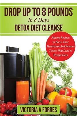 drop-up-to-8-pounds-in-8-days-detox-diet-cleanse-alkalize-energize-juicing-recipes-to-boost-your-met
