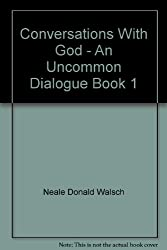 Conversations With God - An Uncommon Dialogue Book 1