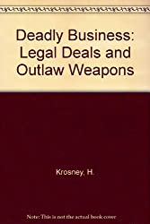Deadly Business: Legal Deals and Outlaw Weapons