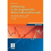 Einführung in die angewandte Wirtschaftsmathematik: Das praxisnahe Lehrbuch - bewährt durch seine brillante Darstellung