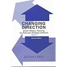 [(Changing Direction : British Military Planning for Post-war Strategic Defence, 1942-47)] [By (author) Julian Lewis] published on (January, 2003)