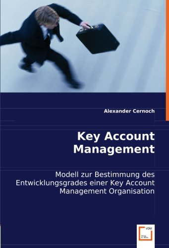 Key Account Management: Modell zur Bestimmung des Entwicklungsgrades einer Key Account Management Organisation