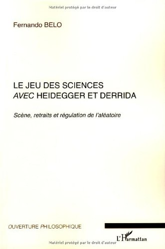 Le jeu des sciences avec Heidegger et Derrida : Volume 1, Scène, retraits et régulation de l'aléatoire