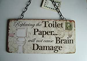 Replacing the Toilet Paper Will Not Cause Brain Damage - Shabby Chic Sign